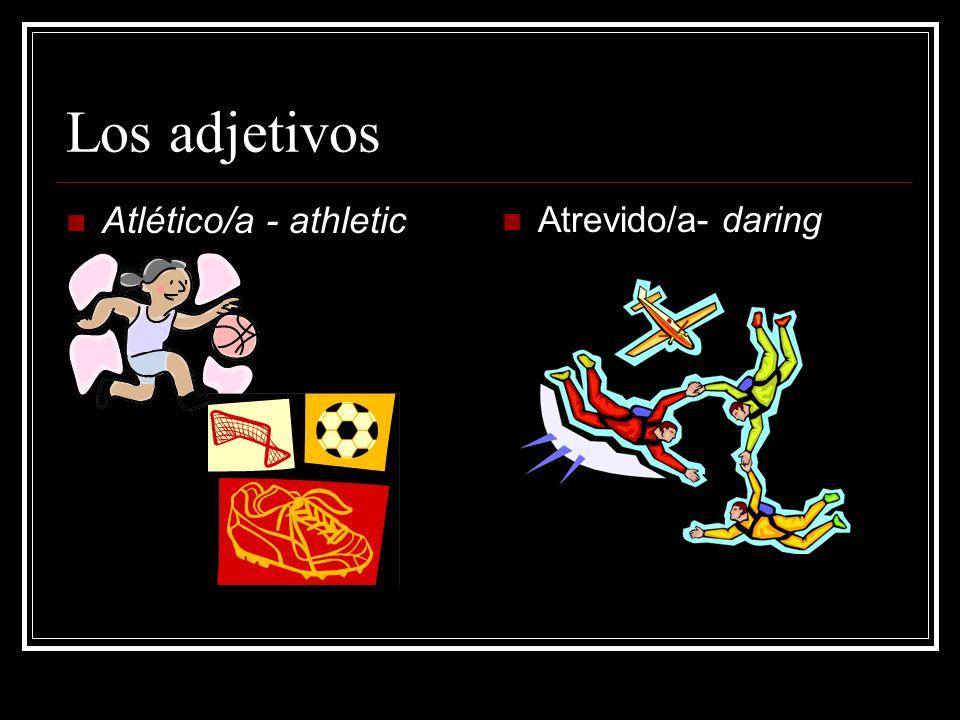 Los adjetivos Atlético/a - athletic Atrevido/a- daring