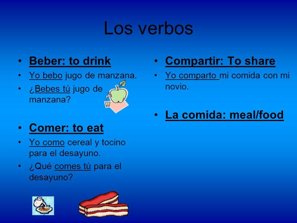 Los verbos Beber: to drink Yo bebo jugo de manzana. ¿Bebes tú jugo de manzana? Comer: to eat Yo como cereal y tocino para el desayuno. ¿Qué comes tú p