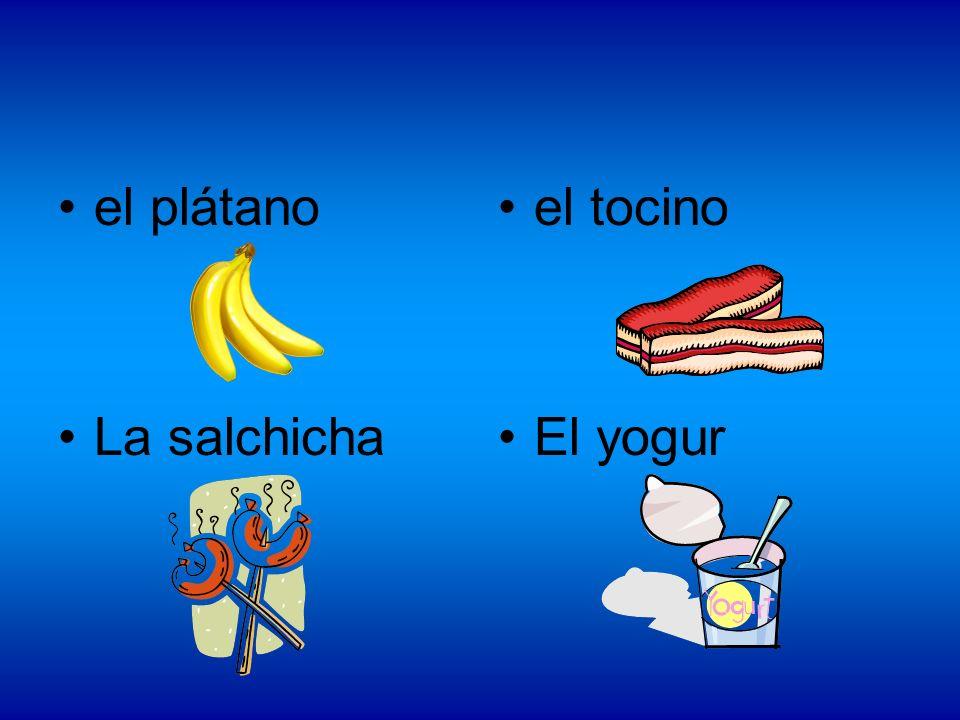 el plátano La salchicha el tocino El yogur