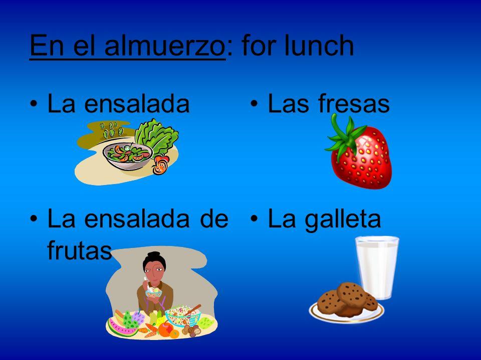 En el almuerzo: for lunch La ensalada La ensalada de frutas Las fresas La galleta