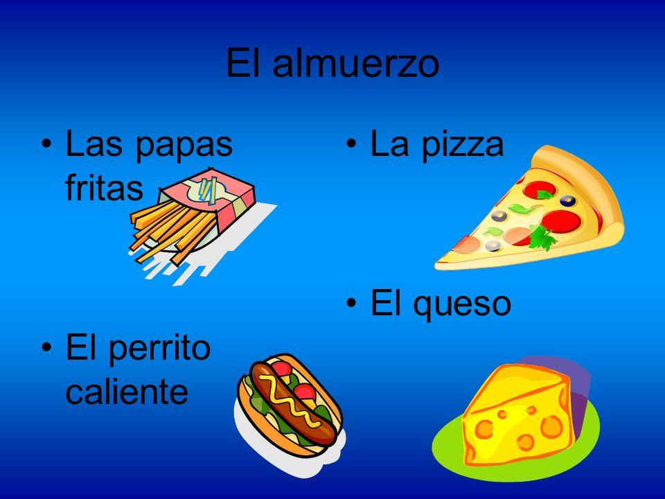 El almuerzo Las papas fritas El perrito caliente La pizza El queso