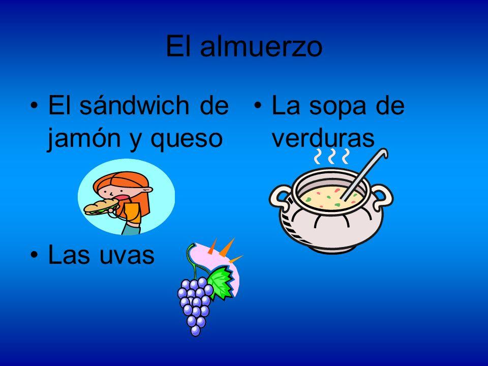 El almuerzo El sándwich de jamón y queso Las uvas La sopa de verduras