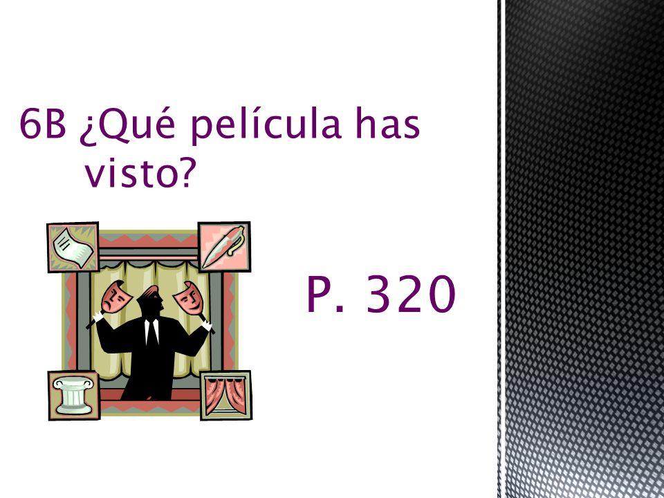 P. 320 6B ¿Qué película has visto?