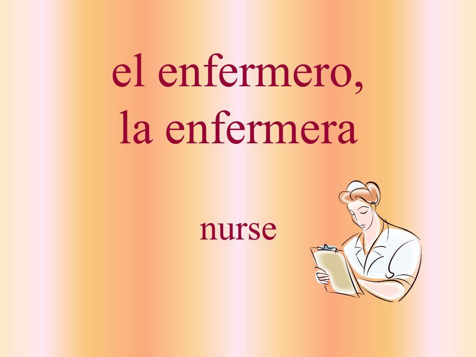 el enfermero, la enfermera nurse