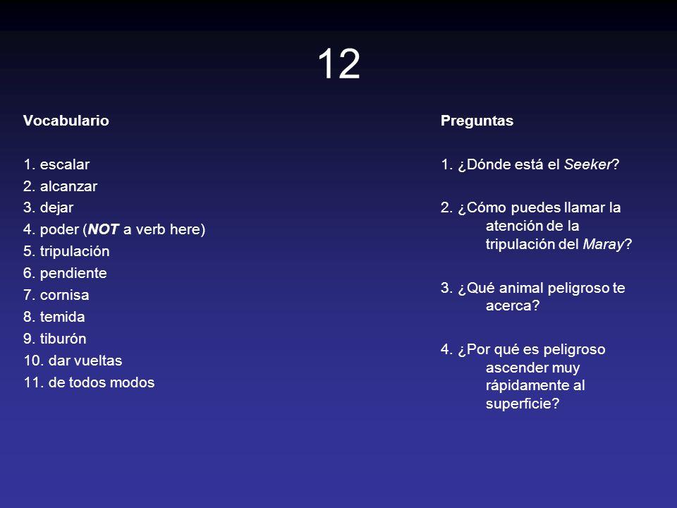 12 Vocabulario 1. escalar 2. alcanzar 3. dejar 4. poder (NOT a verb here) 5. tripulación 6. pendiente 7. cornisa 8. temida 9. tiburón 10. dar vueltas