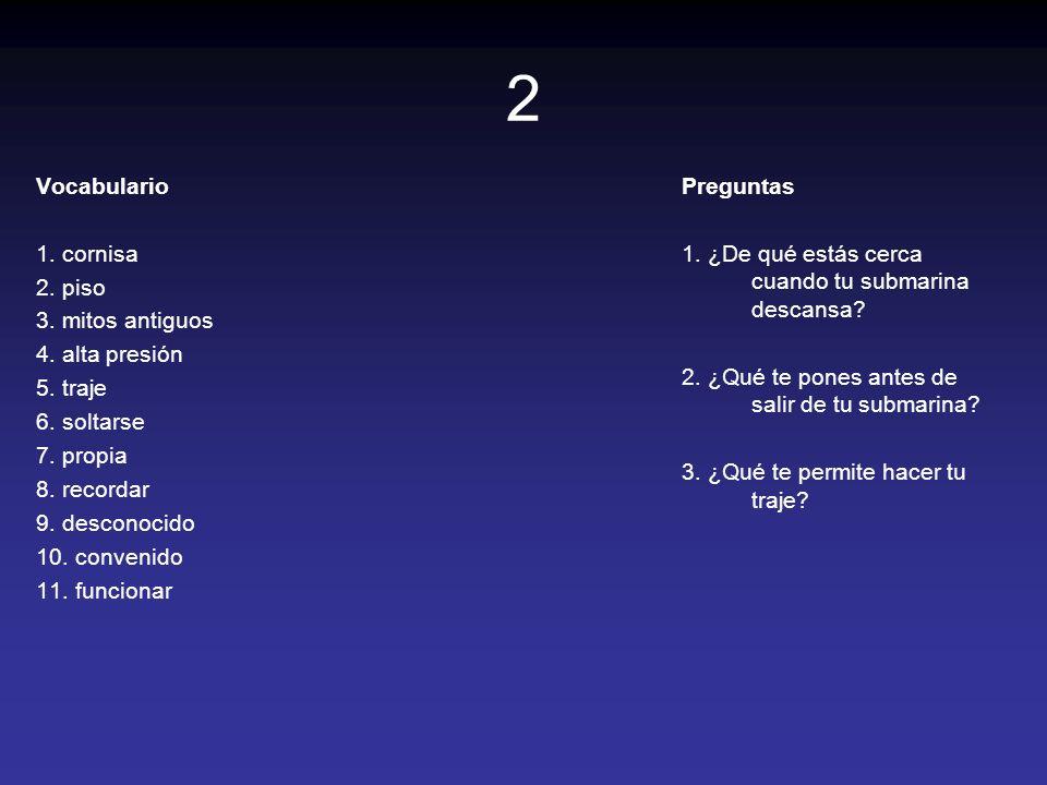 2 Vocabulario 1. cornisa 2. piso 3. mitos antiguos 4. alta presión 5. traje 6. soltarse 7. propia 8. recordar 9. desconocido 10. convenido 11. funcion
