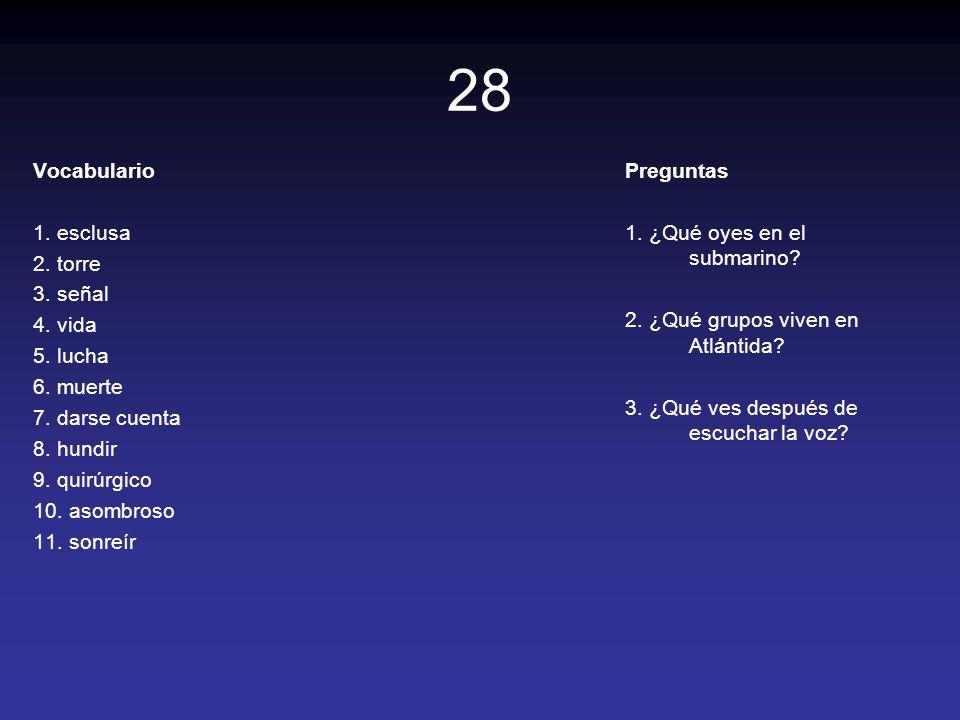 28 Vocabulario 1. esclusa 2. torre 3. señal 4. vida 5. lucha 6. muerte 7. darse cuenta 8. hundir 9. quirúrgico 10. asombroso 11. sonreír Preguntas 1.