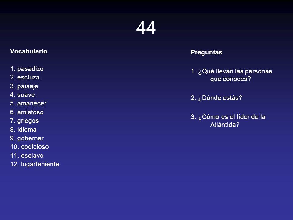 44 Vocabulario 1. pasadizo 2. escluza 3. paisaje 4. suave 5. amanecer 6. amistoso 7. griegos 8. idioma 9. gobernar 10. codicioso 11. esclavo 12. lugar
