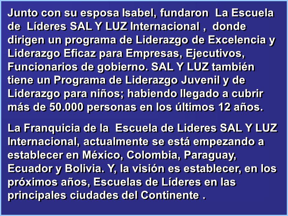 Junto con su esposa Isabel, fundaron La Escuela de Líderes SAL Y LUZ Internacional, donde dirigen un programa de Liderazgo de Excelencia y Liderazgo E