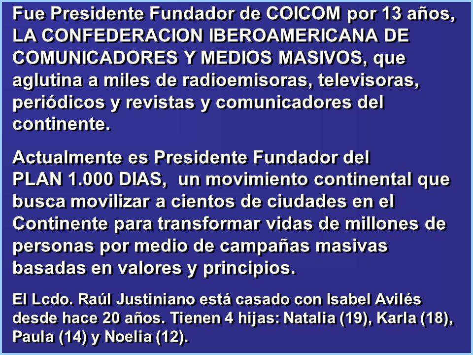 Fue Presidente Fundador de COICOM por 13 años, LA CONFEDERACION IBEROAMERICANA DE COMUNICADORES Y MEDIOS MASIVOS, que aglutina a miles de radioemisora