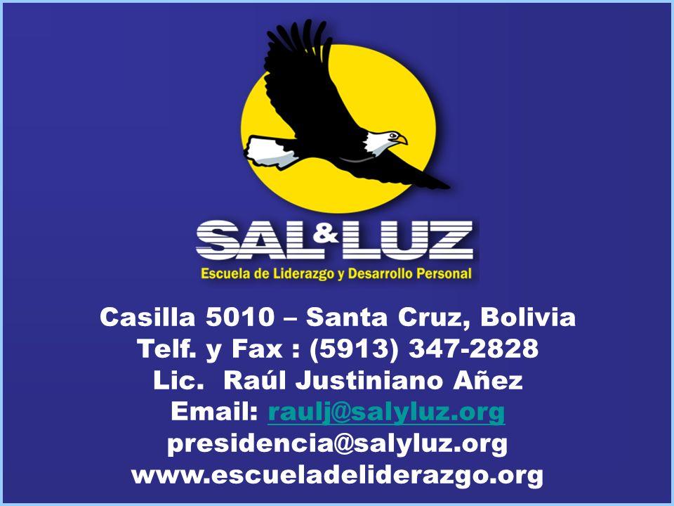 Casilla 5010 – Santa Cruz, Bolivia Telf. y Fax : (5913) 347-2828 Lic. Raúl Justiniano Añez Email: raulj@salyluz.orgraulj@salyluz.org presidencia@salyl