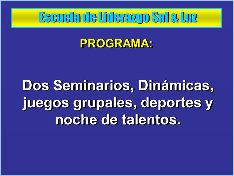 Escuela de Liderazgo Sal & Luz PROGRAMA: Dos Seminarios, Dinámicas, juegos grupales, deportes y noche de talentos. PROGRAMA: Dos Seminarios, Dinámicas