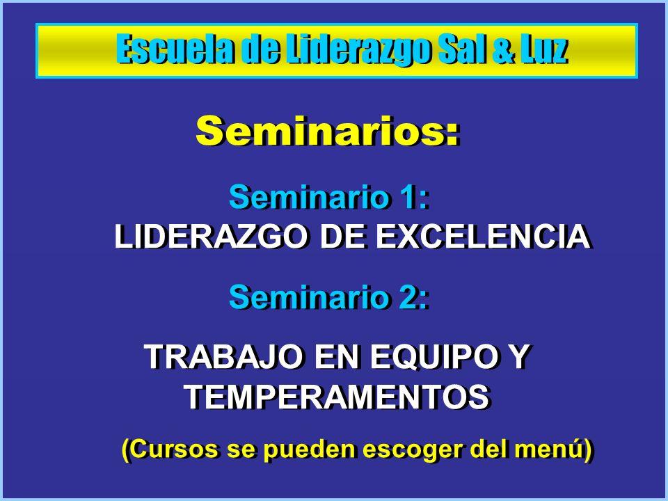 Escuela de Liderazgo Sal & Luz Seminarios: Seminario 1: LIDERAZGO DE EXCELENCIA Seminario 2: TRABAJO EN EQUIPO Y TEMPERAMENTOS (Cursos se pueden escog
