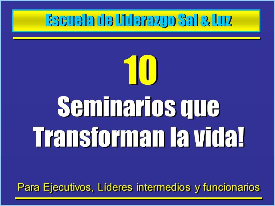 Escuela de Liderazgo Sal & Luz 10 Seminarios que Transforman la vida! Para Ejecutivos, Líderes intermedios y funcionarios Seminarios que Transforman l