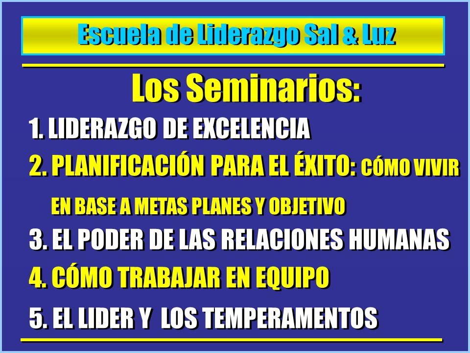 Escuela de Liderazgo Sal & Luz Los Seminarios: 1. LIDERAZGO DE EXCELENCIA 2. PLANIFICACIÓN PARA EL ÉXITO: CÓMO VIVIR EN BASE A METAS PLANES Y OBJETIVO