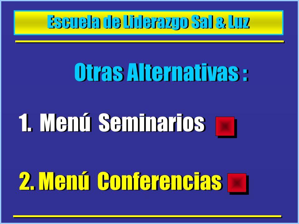 Escuela de Liderazgo Sal & Luz Otras Alternativas : 1. Menú Seminarios 2. Menú Conferencias Otras Alternativas : 1. Menú Seminarios 2. Menú Conferenci