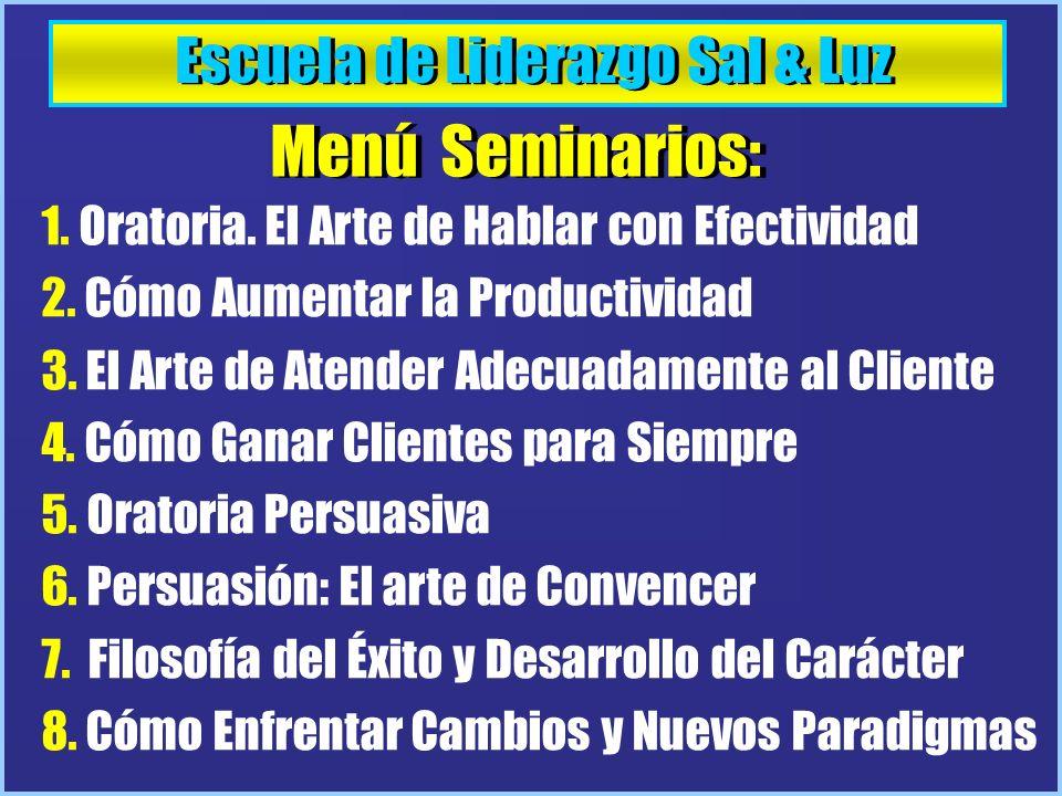 Escuela de Liderazgo Sal & Luz Menú Seminarios: 1. Oratoria. El Arte de Hablar con Efectividad 2. Cómo Aumentar la Productividad 3. El Arte de Atender