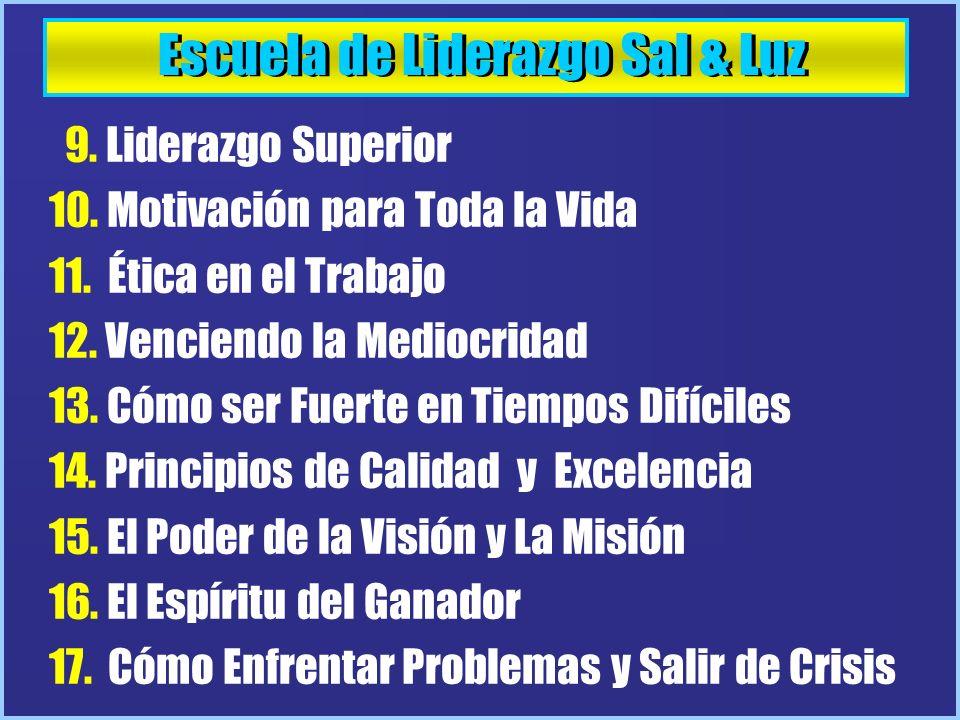 Escuela de Liderazgo Sal & Luz 9. Liderazgo Superior 10. Motivación para Toda la Vida 11. Ética en el Trabajo 12. Venciendo la Mediocridad 13. Cómo se