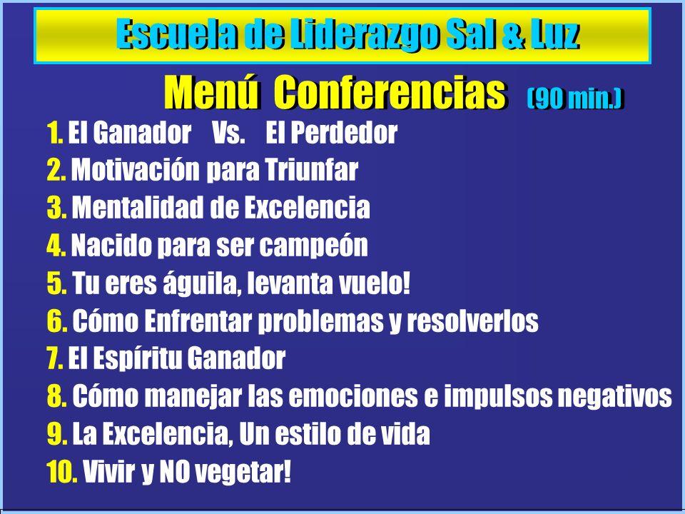 Escuela de Liderazgo Sal & Luz Menú Conferencias (90 min.) 1. El Ganador Vs. El Perdedor 2. Motivación para Triunfar 3. Mentalidad de Excelencia 4. Na
