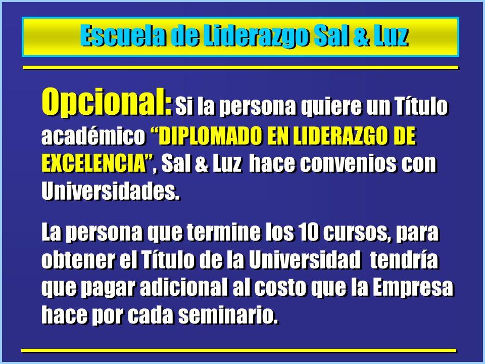 Escuela de Liderazgo Sal & Luz Opcional: Si la persona quiere un Título académico DIPLOMADO EN LIDERAZGO DE EXCELENCIA, Sal & Luz hace convenios con U