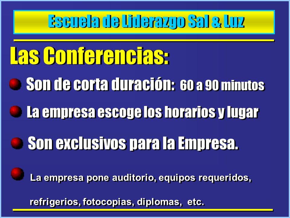 Escuela de Liderazgo Sal & Luz Las Conferencias: Son de corta duración: 60 a 90 minutos La empresa escoge los horarios y lugar Son exclusivos para la
