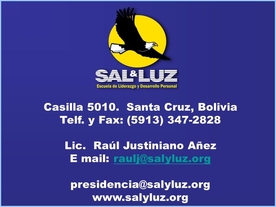 Casilla 5010. Santa Cruz, Bolivia Telf. y Fax: (5913) 347-2828 Lic. Raúl Justiniano Añez E mail: raulj@salyluz.orgraulj@salyluz.org presidencia@salylu