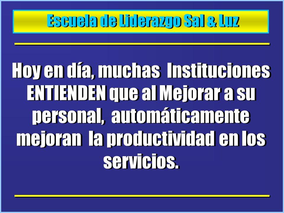 Escuela de Liderazgo Sal & Luz Hoy en día, muchas Instituciones ENTIENDEN que al Mejorar a su personal, automáticamente mejoran la productividad en lo