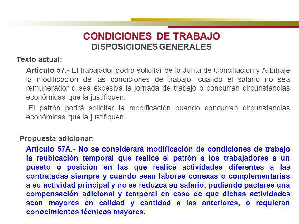 CONDICIONES DE TRABAJO DISPOSICIONES GENERALES Texto actual: Artículo 57.- El trabajador podrá solicitar de la Junta de Conciliación y Arbitraje la mo