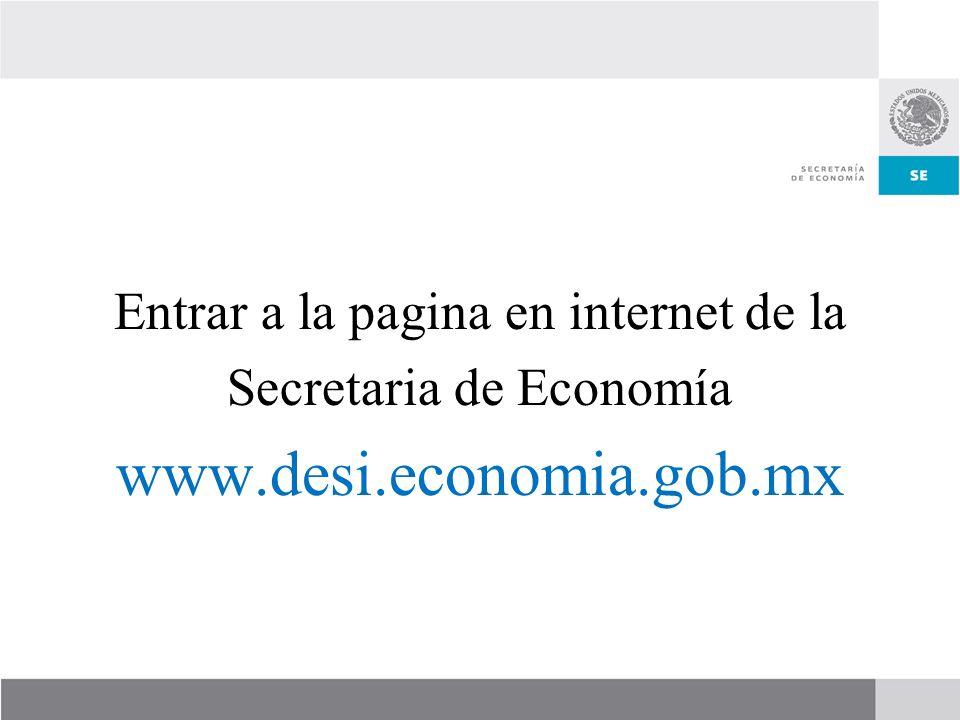 Entrar a la pagina en internet de la Secretaria de Economía www.desi.economia.gob.mx