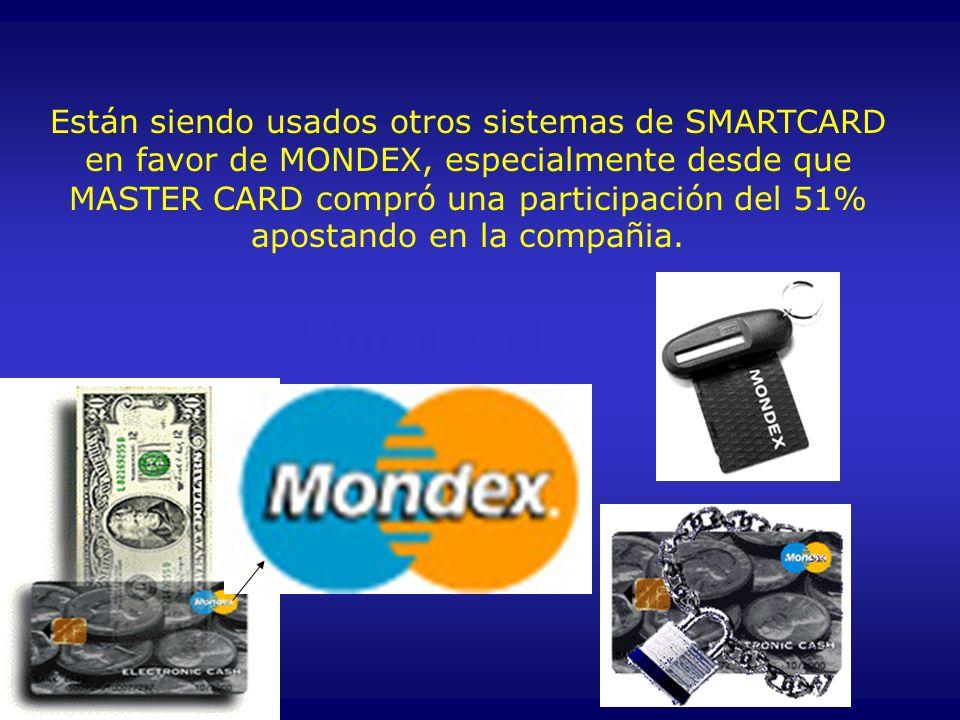 Están siendo usados otros sistemas de SMARTCARD en favor de MONDEX, especialmente desde que MASTER CARD compró una participación del 51% apostando en la compañia.