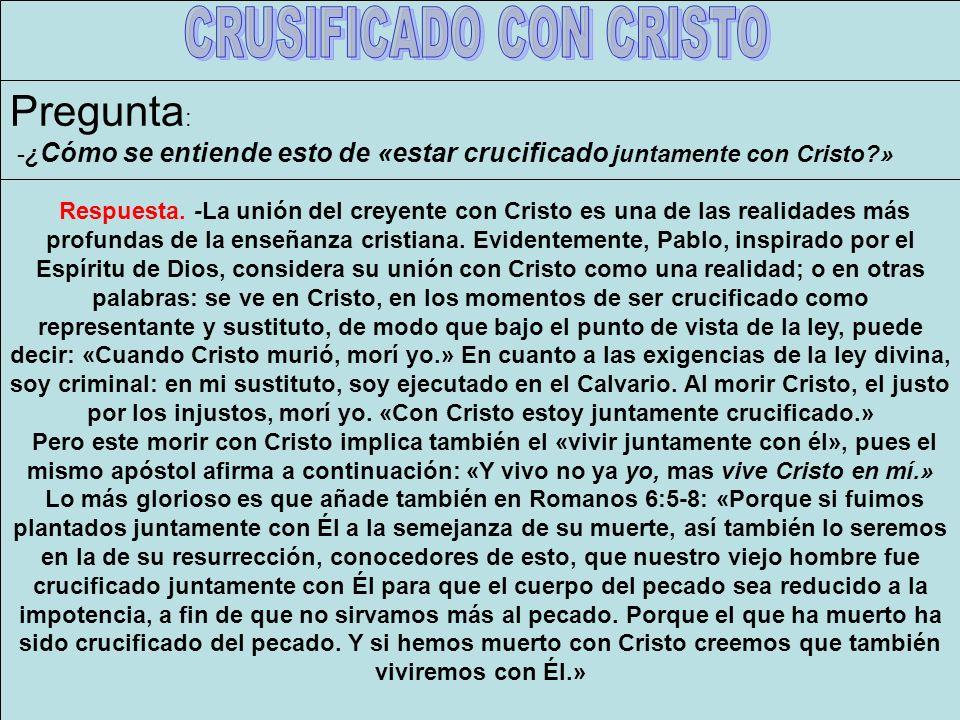 Crucificado con Cristo Respuesta. -La unión del creyente con Cristo es una de las realidades más profundas de la enseñanza cristiana. Evidentemente, P
