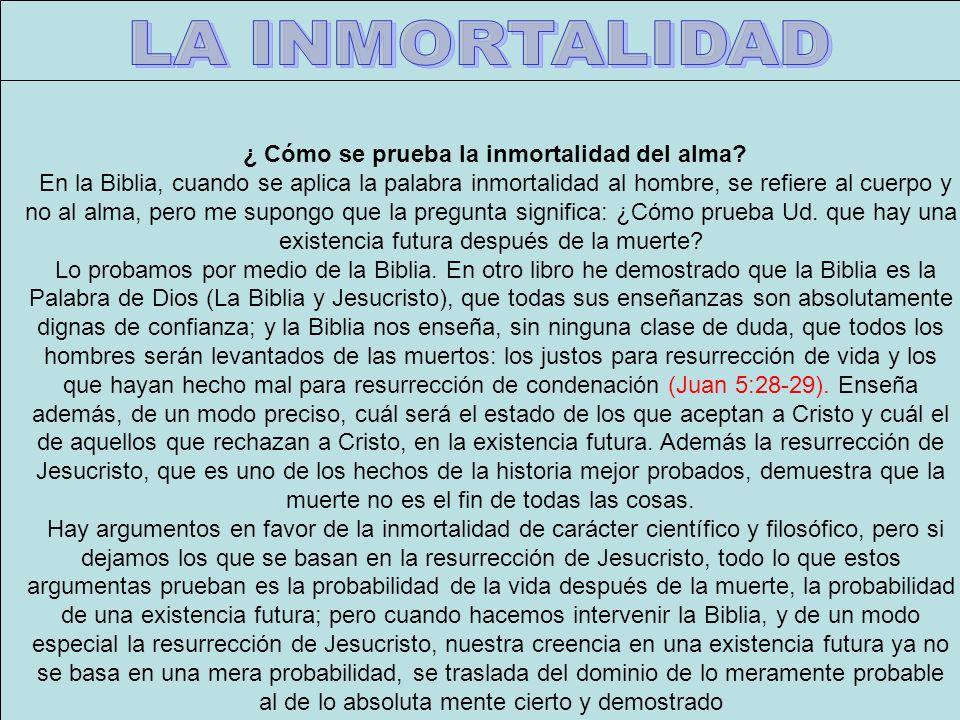 Inmortalidad A ¿ Cómo se prueba la inmortalidad del alma? En la Biblia, cuando se aplica la palabra inmortalidad al hombre, se refiere al cuerpo y no