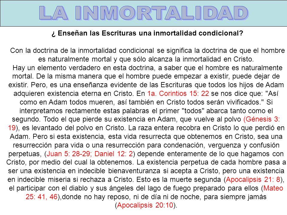 Inmortalidad B ¿ Enseñan las Escrituras una inmortalidad condicional? Con la doctrina de la inmortalidad condicional se significa la doctrina de que e