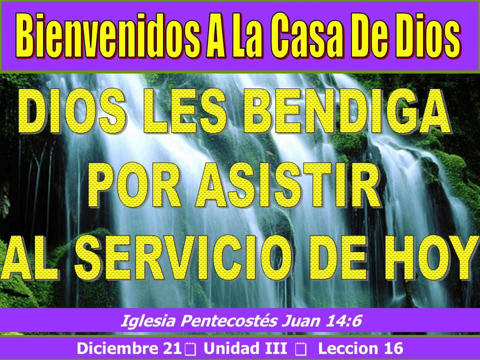 Bienvenida Diciembre 21 Unidad III Leccion 16 Iglesia Pentecostés Juan 14:6