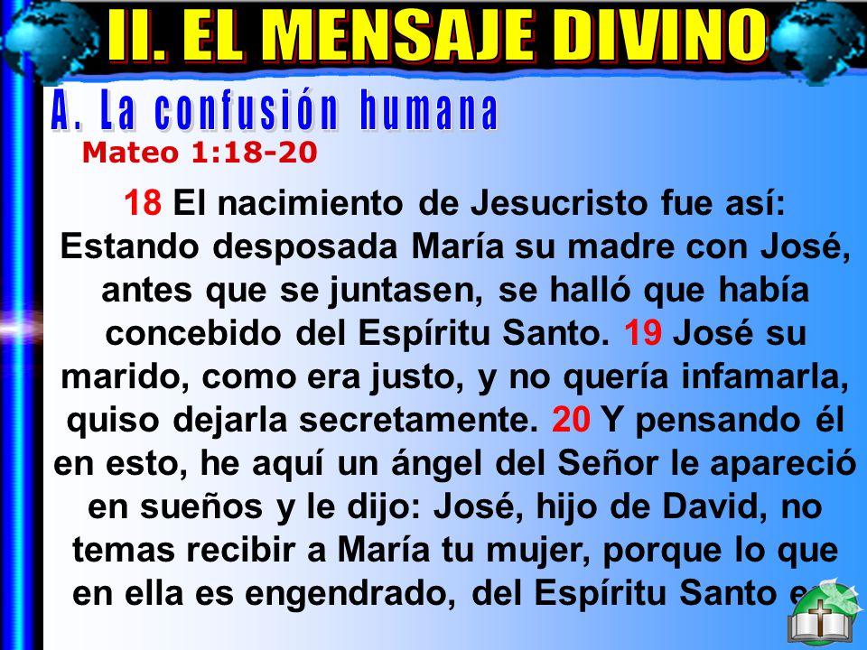 El Mensaje Divino A 18 El nacimiento de Jesucristo fue así: Estando desposada María su madre con José, antes que se juntasen, se halló que había conce