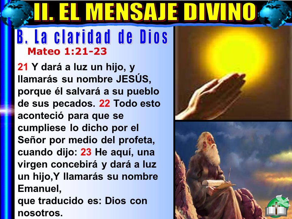 El Mensaje Divino B 21 Y dará a luz un hijo, y llamarás su nombre JESÚS, porque él salvará a su pueblo de sus pecados. 22 Todo esto aconteció para que