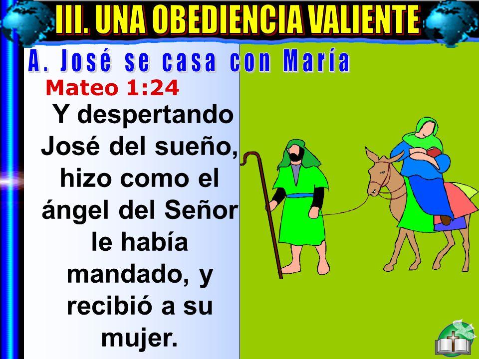 Una Obediencia Valiente A Mateo 1:24 Y despertando José del sueño, hizo como el ángel del Señor le había mandado, y recibió a su mujer.