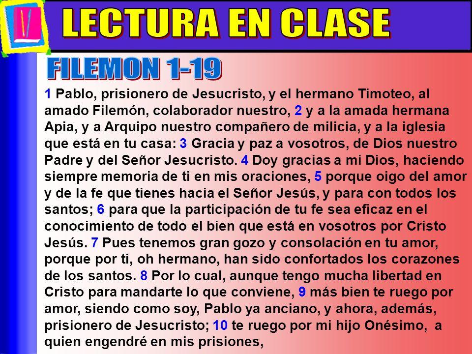 Lectura En Clase 1 Pablo, prisionero de Jesucristo, y el hermano Timoteo, al amado Filemón, colaborador nuestro, 2 y a la amada hermana Apia, y a Arqu