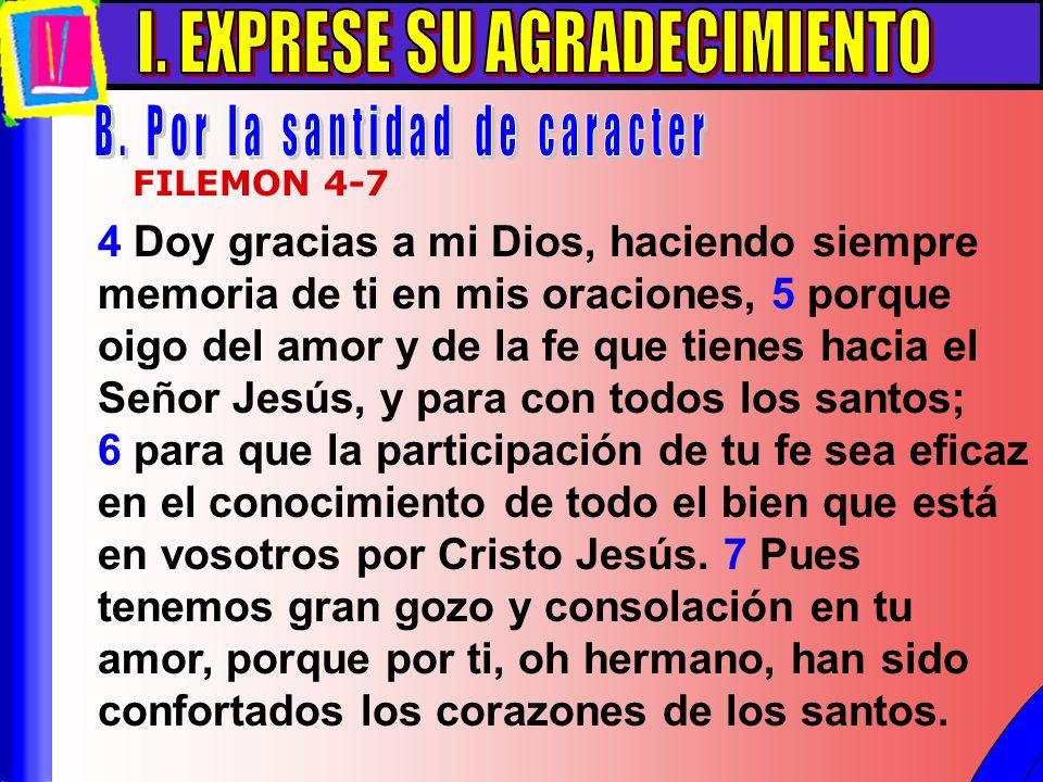 Exprese Su Agradecimiento B 4 Doy gracias a mi Dios, haciendo siempre memoria de ti en mis oraciones, 5 porque oigo del amor y de la fe que tienes hac