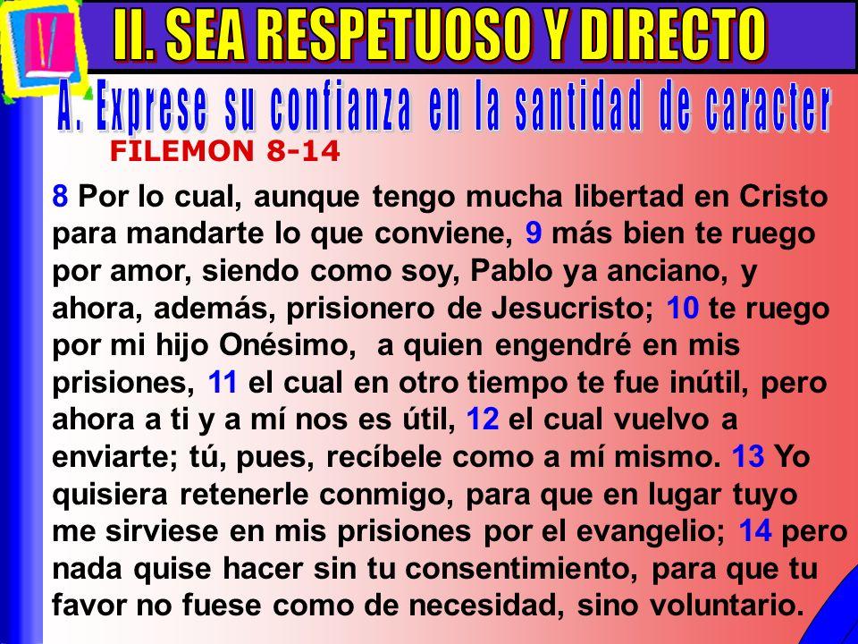 Sea Respetuoso Y Directo A 8 Por lo cual, aunque tengo mucha libertad en Cristo para mandarte lo que conviene, 9 más bien te ruego por amor, siendo co