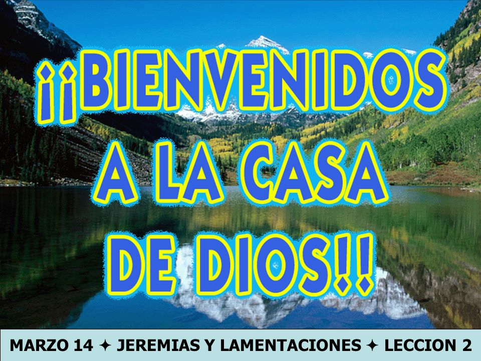 Bienvenida MARZO 14 JEREMIAS Y LAMENTACIONES LECCION 2