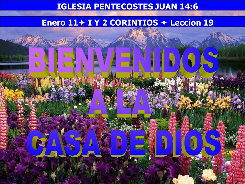 Bienvenida Enero 11 I Y 2 CORINTIOS Leccion 19 IGLESIA PENTECOSTES JUAN 14:6