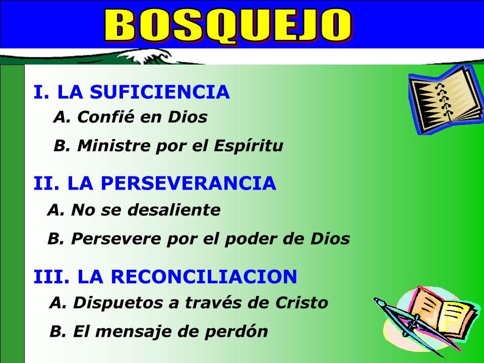Bosquejo A. No se desaliente B. Persevere por el poder de Dios II. LA PERSEVERANCIA I. LA SUFICIENCIA A. Confié en Dios B. Ministre por el Espíritu A.