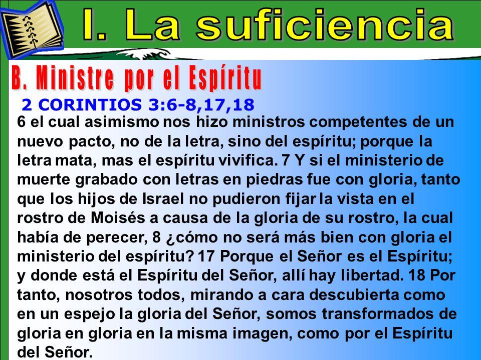 La Suficiencia b 6 el cual asimismo nos hizo ministros competentes de un nuevo pacto, no de la letra, sino del espíritu; porque la letra mata, mas el