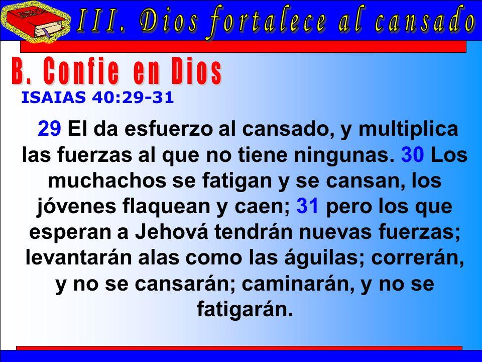 Dios Fortalece Al Cansado B ISAIAS 40:29-31 29 El da esfuerzo al cansado, y multiplica las fuerzas al que no tiene ningunas.