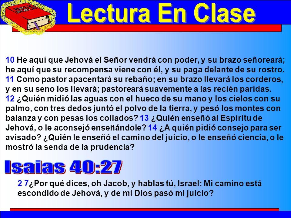 Lectura En Clase 2 10 He aquí que Jehová el Señor vendrá con poder, y su brazo señoreará; he aquí que su recompensa viene con él, y su paga delante de su rostro.