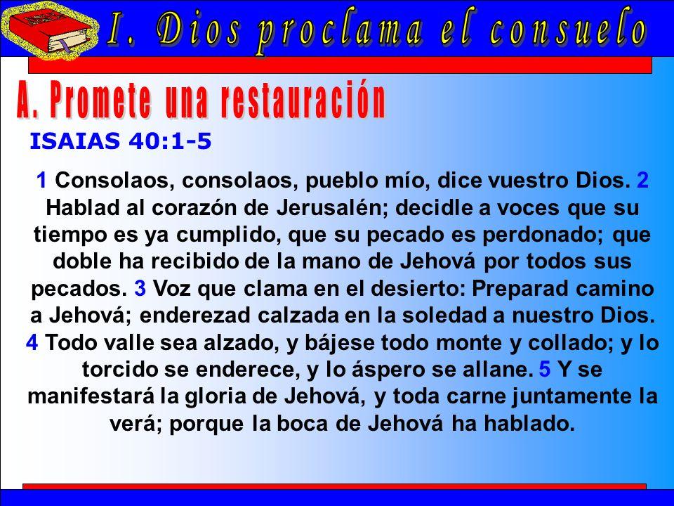 Dios Proclama El Consuelo A ISAIAS 40:1-5 1 Consolaos, consolaos, pueblo mío, dice vuestro Dios.