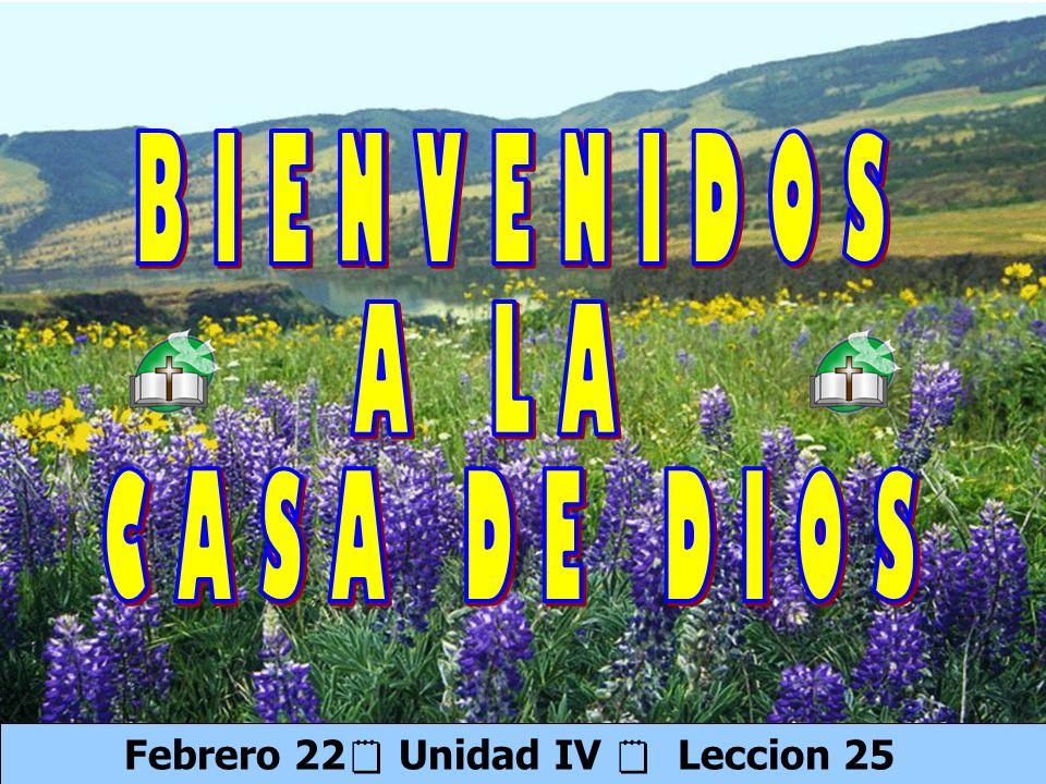 Bienvenida Febrero 22 Unidad IV Leccion 25