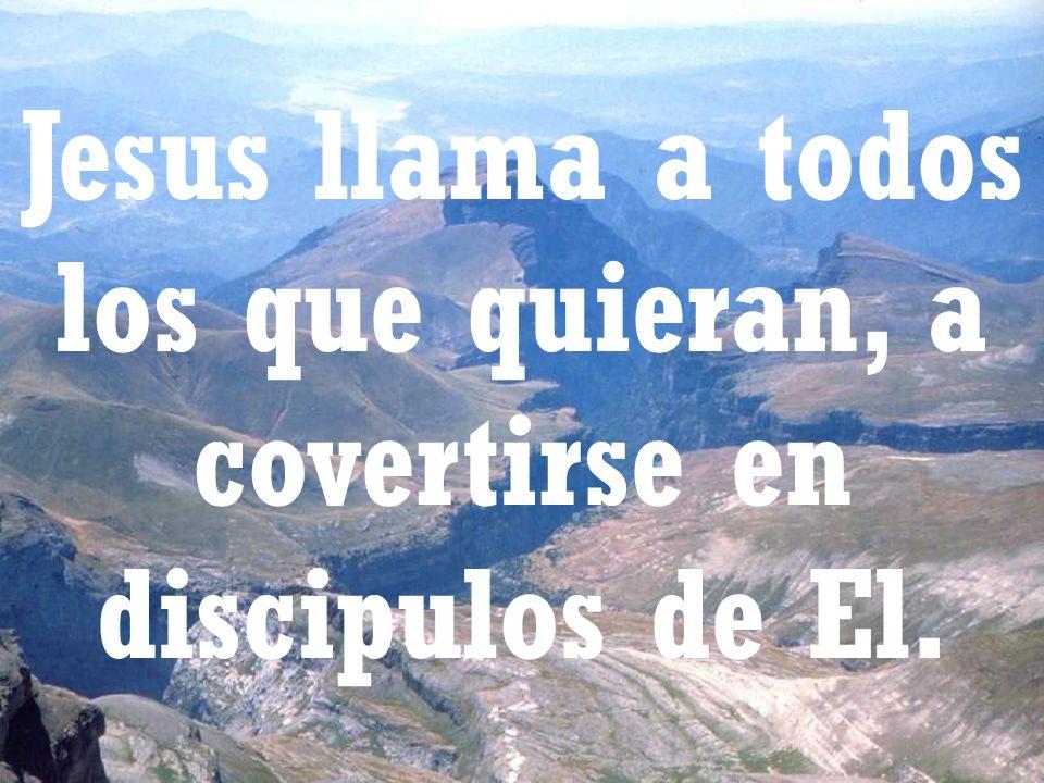 Mensaje Jesus llama a todos los que quieran, a covertirse en discipulos de El.