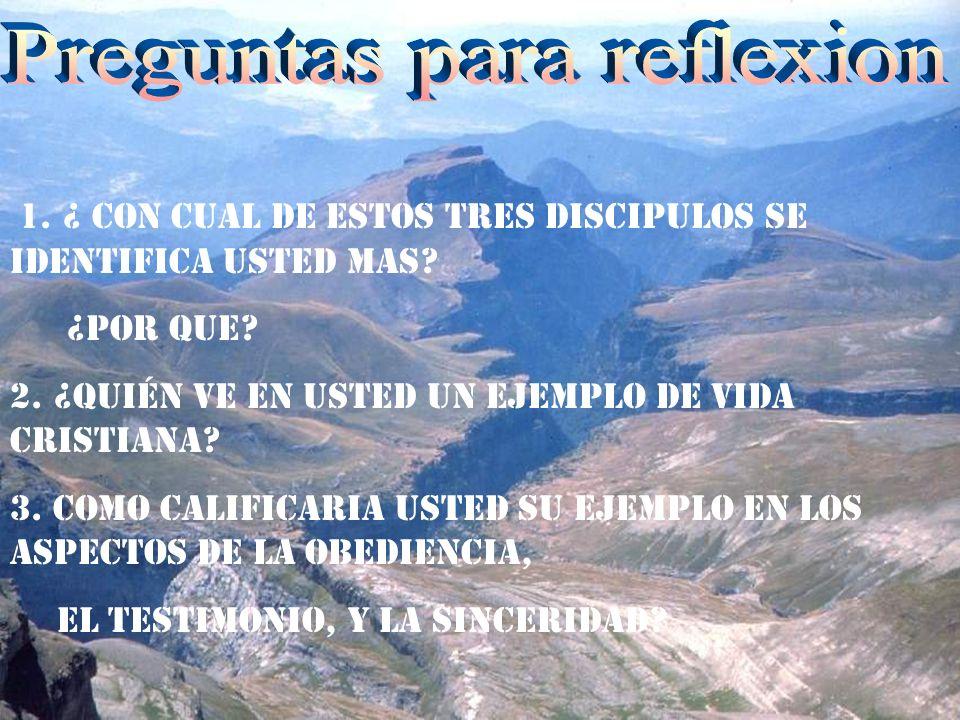 Reflexion 1. ¿ Con cual de estos tres discipulos se identifica usted mas? ¿Por que? 2. ¿Quién ve en usted un ejemplo de vida cristiana? 3. Como cAlifi